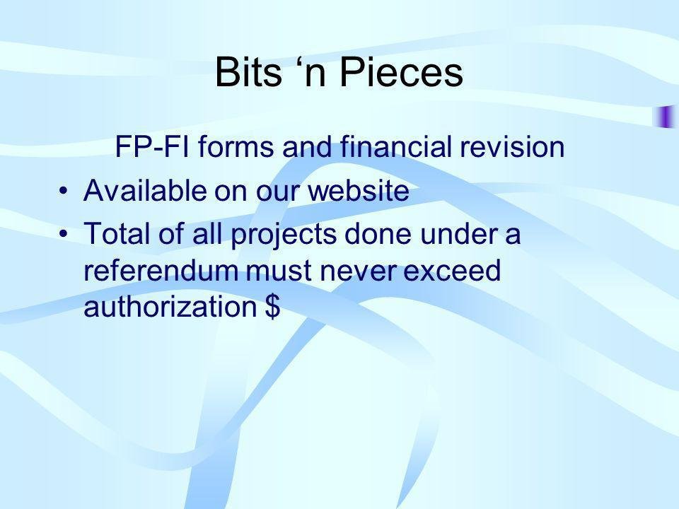 Bits n Pieces FP-FI forms and financial revision Available on our website Total of all projects done under a referendum must never exceed authorization $