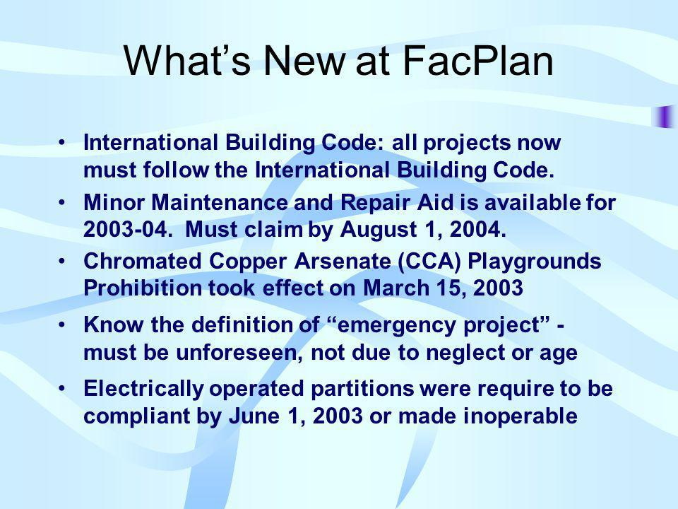 Whats New at FacPlan International Building Code: all projects now must follow the International Building Code.