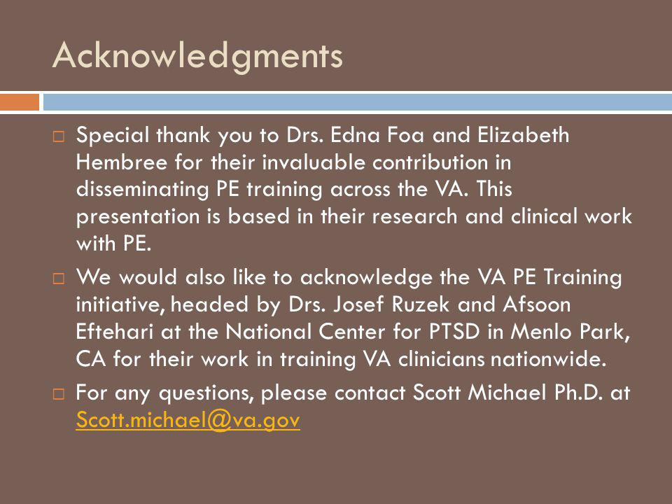 Acknowledgments Special thank you to Drs. Edna Foa and Elizabeth Hembree for their invaluable contribution in disseminating PE training across the VA.
