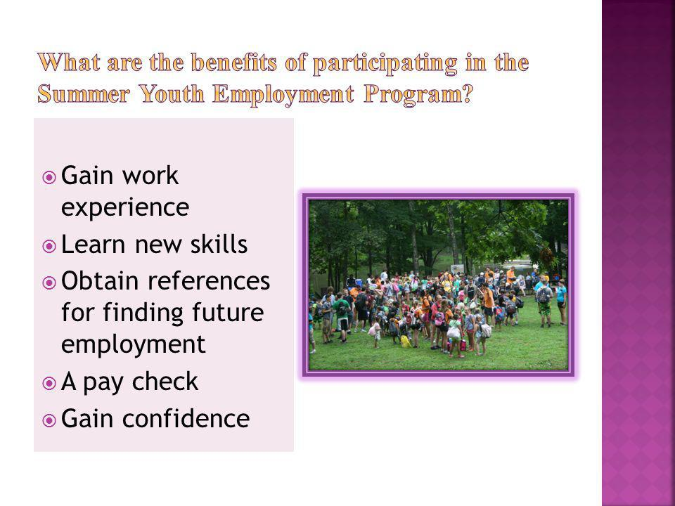 Gain work experience Learn new skills Obtain references for finding future employment A pay check Gain confidence