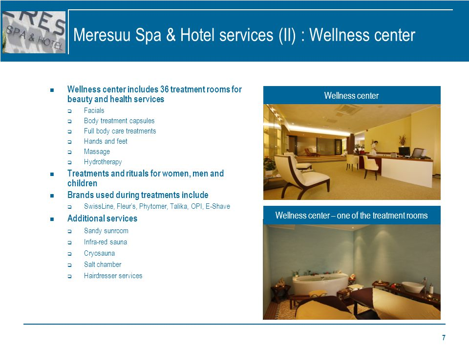 7 Meresuu Spa & Hotel services (II) : Wellness center Wellness center includes 36 treatment rooms for beauty and health services Facials Body treatmen