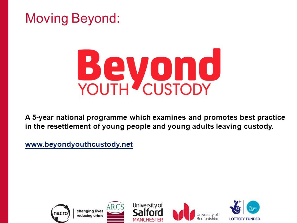 Moving Beyond: A 5-year national programme which examines and promotes best practice in the resettlement of young people and young adults leaving cust