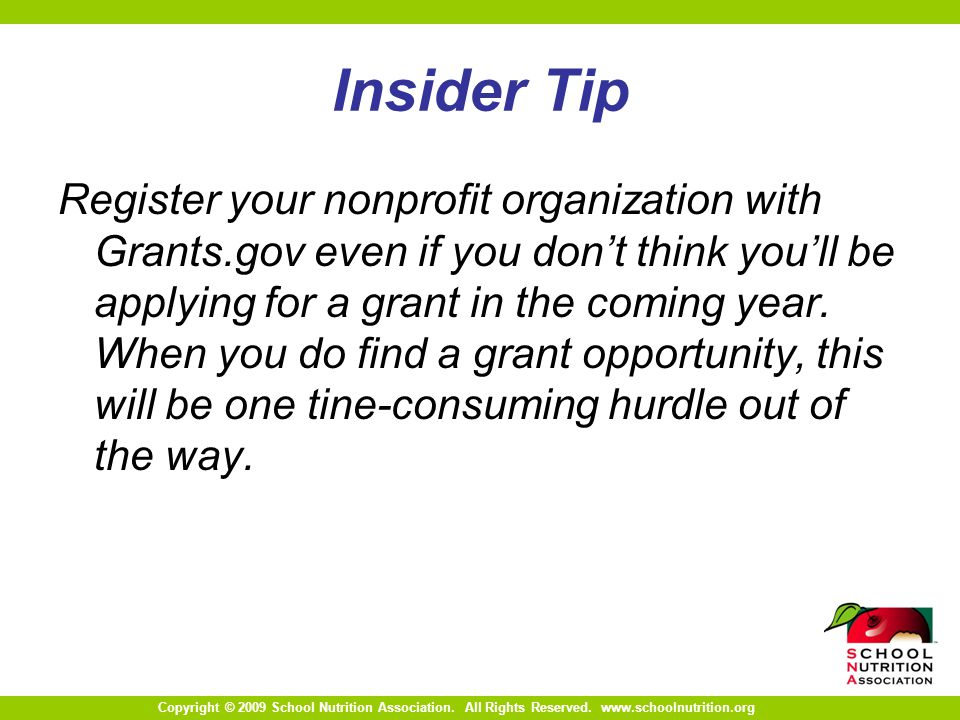 Copyright © 2009 School Nutrition Association. All Rights Reserved. www.schoolnutrition.org Insider Tip Register your nonprofit organization with Gran