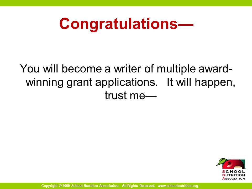 Copyright © 2009 School Nutrition Association. All Rights Reserved. www.schoolnutrition.org Congratulations You will become a writer of multiple award