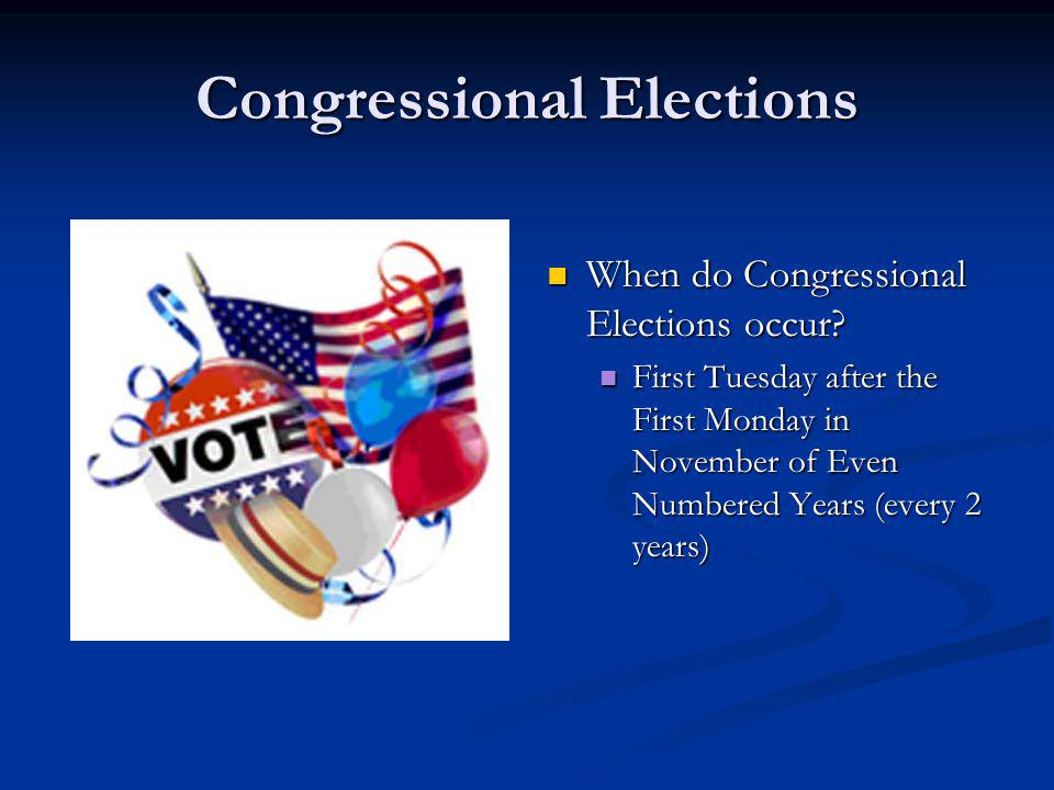 Congressional Elections When do Congressional Elections occur? When do Congressional Elections occur? First Tuesday after the First Monday in November