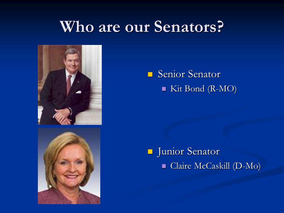 Who are our Senators? Senior Senator Senior Senator Kit Bond (R-MO) Kit Bond (R-MO) Junior Senator Junior Senator Claire McCaskill (D-Mo) Claire McCas