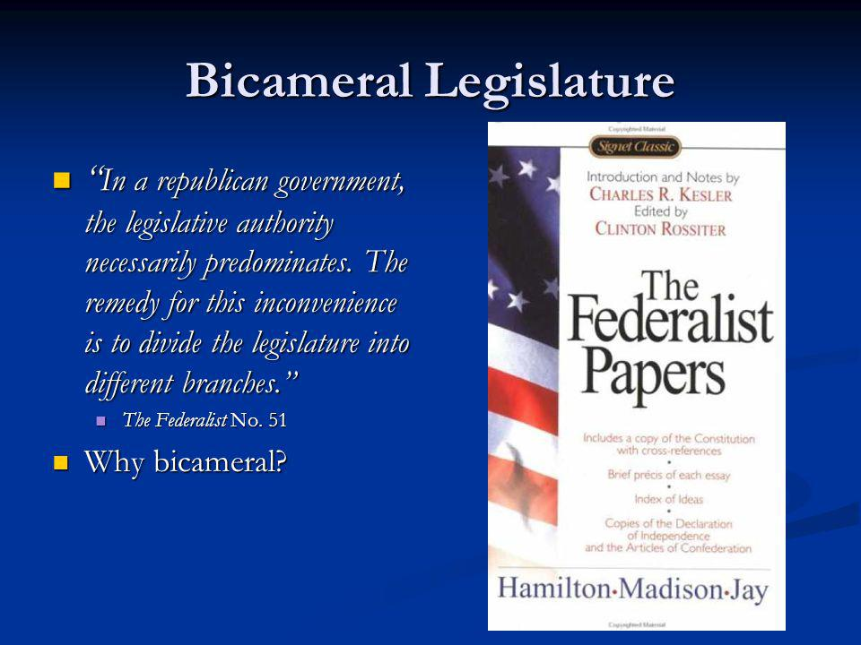 Bicameral Legislature In a republican government, the legislative authority necessarily predominates. The remedy for this inconvenience is to divide t