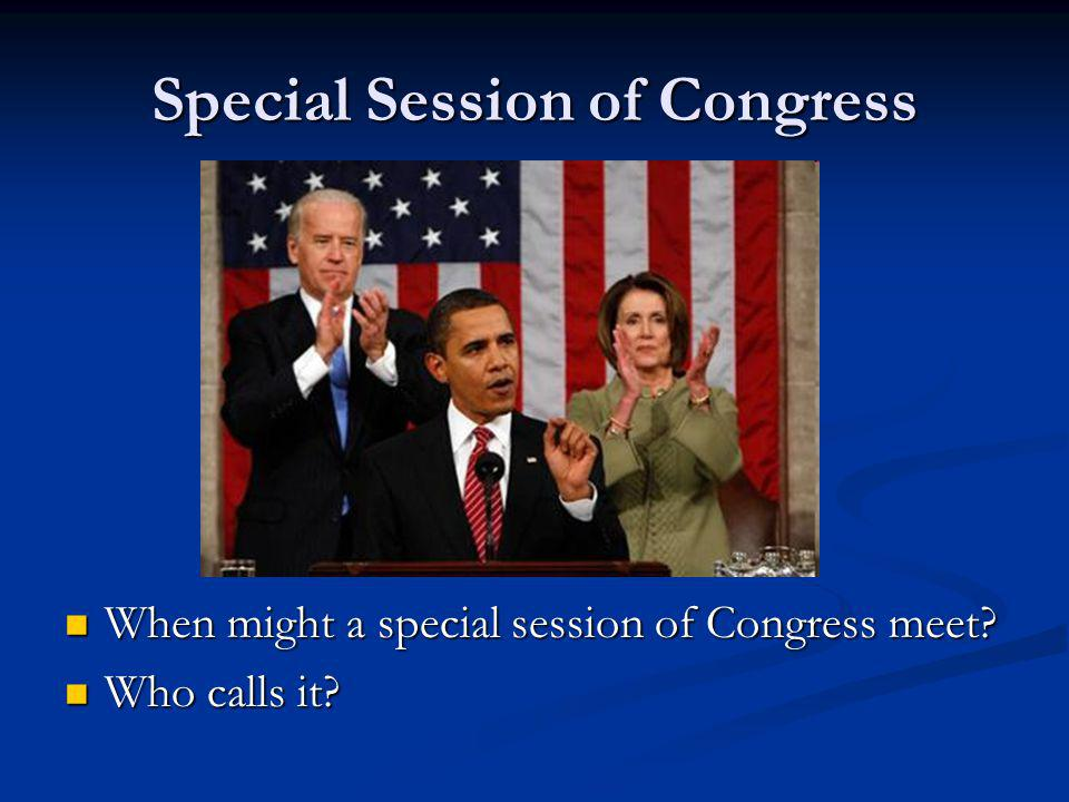 Special Session of Congress When might a special session of Congress meet? When might a special session of Congress meet? Who calls it? Who calls it?