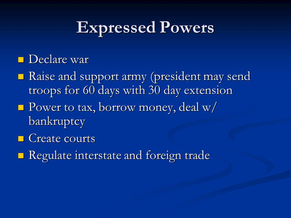 Expressed Powers Declare war Declare war Raise and support army (president may send troops for 60 days with 30 day extension Raise and support army (p