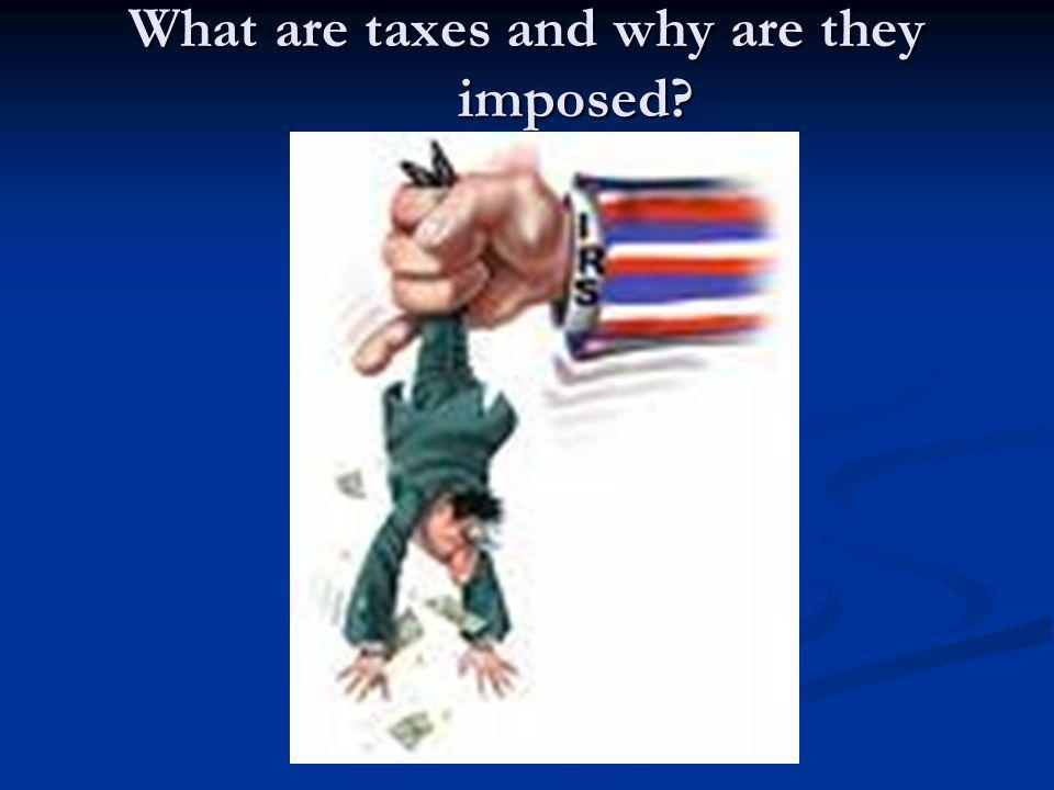 What are taxes and why are they imposed?