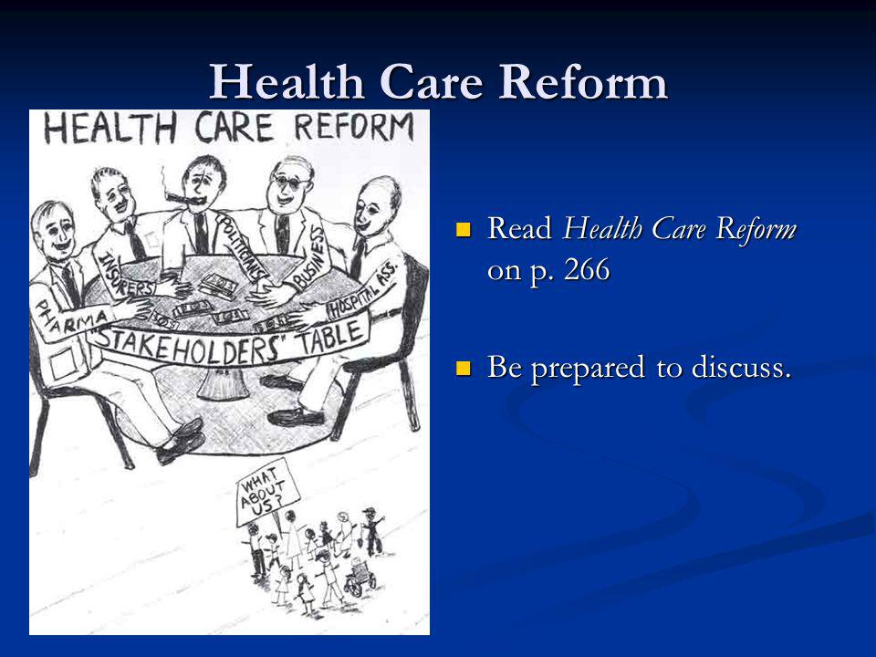 Health Care Reform Read Health Care Reform on p. 266 Read Health Care Reform on p. 266 Be prepared to discuss. Be prepared to discuss.