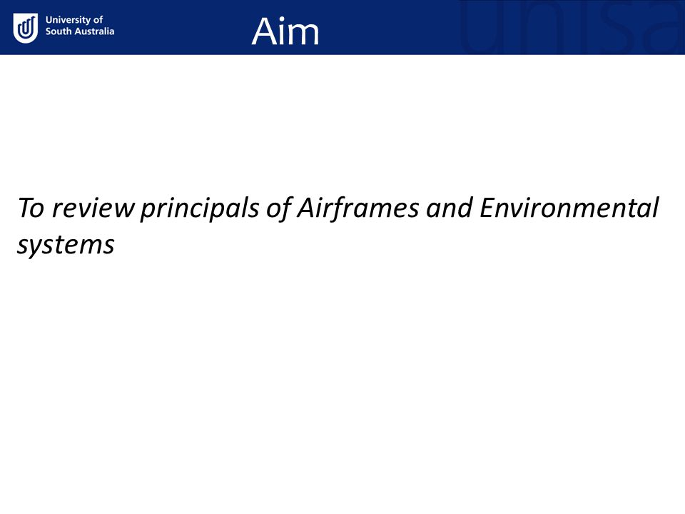 Aim To review principals of Airframes and Environmental systems