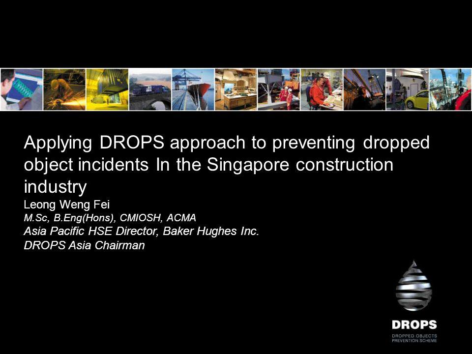 Awareness and Appreciation of DROPS Poor awareness and appreciation on DROPS in construction industry Controls and regulations do cover DROPS but awareness and appreciation of criticality of DROPS is missing Approach in the oil and gas industry: –All DROPS incident are considered hi-po incidents –Massive awareness blitz on DROPS in the industry through: Posters Training Videos – sample language free video on Tools at Height to be shown at the end Campaigns etc.