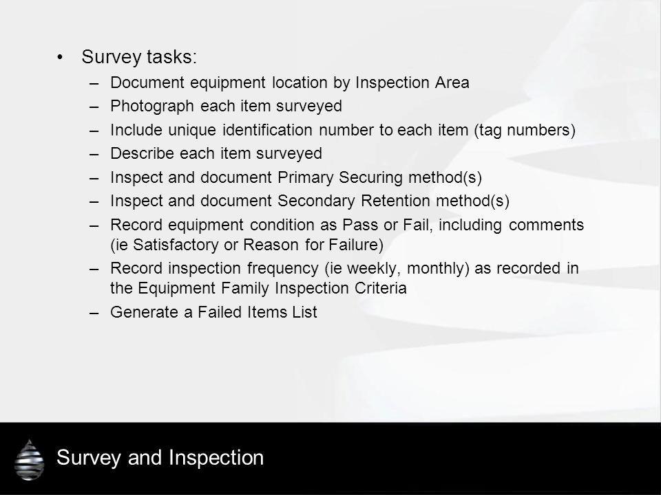 Survey and Inspection Survey tasks: –Document equipment location by Inspection Area –Photograph each item surveyed –Include unique identification numb