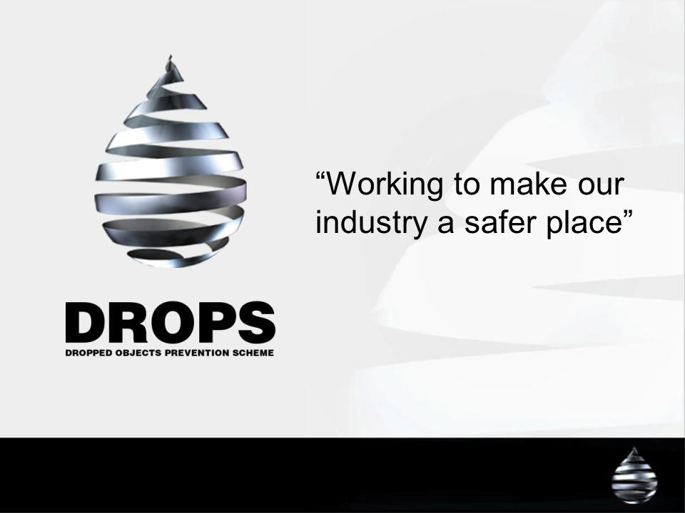 DROPS Asia Objectives To raise awareness of potential dropped objects To explore methods for the control and prevention of dropped objects To recognise your personal responsibilities for the prevention of dropped objects Eliminate injury to people and damage sustained to equipment due to dropped objects throughout Industry.