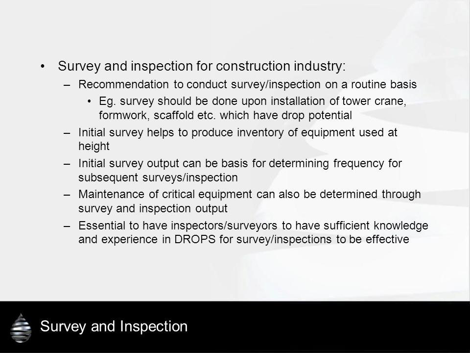 Survey and Inspection Survey and inspection for construction industry: –Recommendation to conduct survey/inspection on a routine basis Eg. survey shou