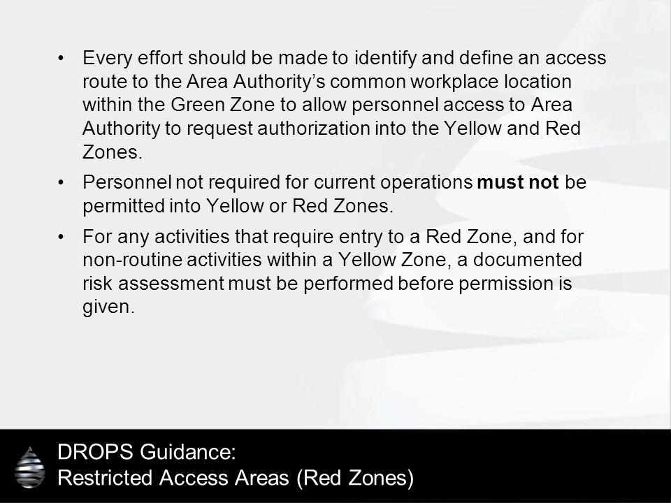 DROPS Guidance: Restricted Access Areas (Red Zones) Every effort should be made to identify and define an access route to the Area Authoritys common w