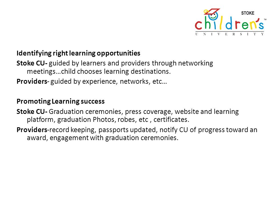 Identifying right learning opportunities Stoke CU- guided by learners and providers through networking meetings…child chooses learning destinations.
