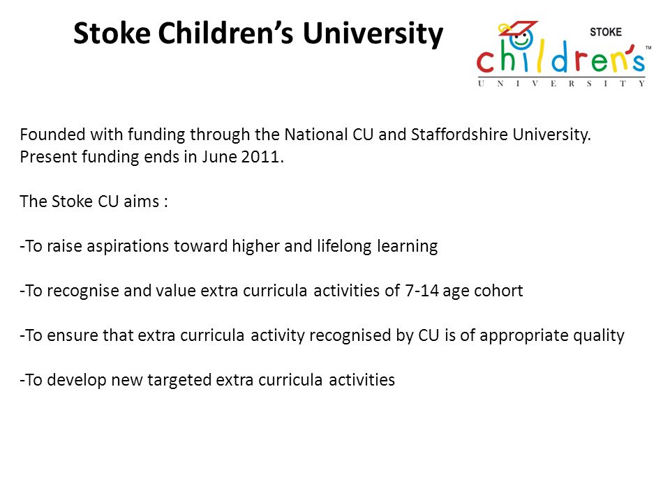 Stoke Childrens University Founded with funding through the National CU and Staffordshire University.