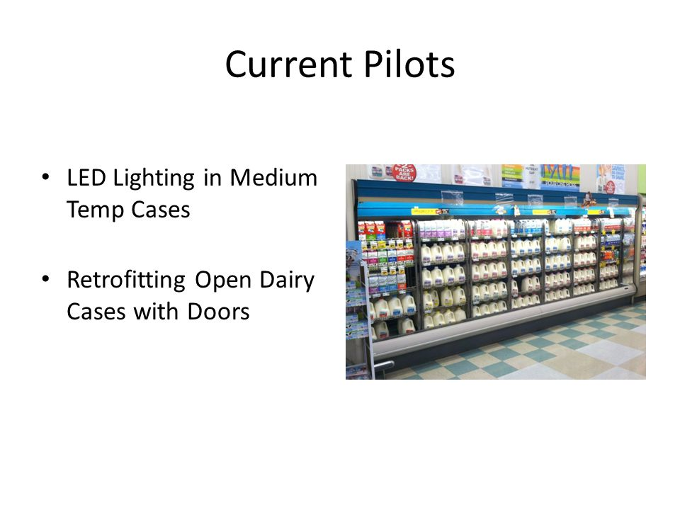 Current Pilots LED Lighting in Medium Temp Cases Retrofitting Open Dairy Cases with Doors