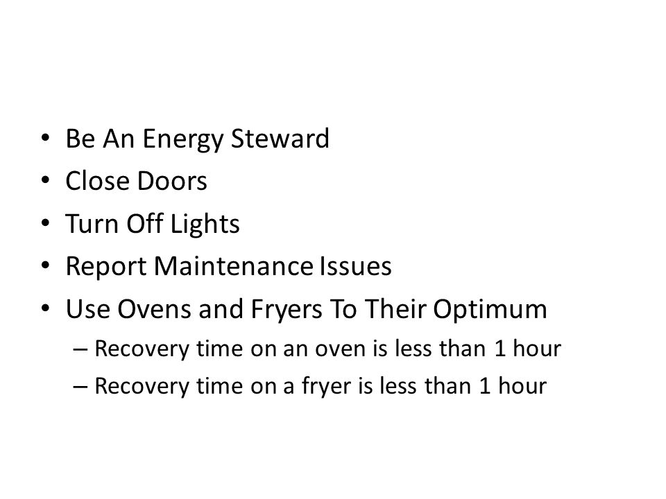 Be An Energy Steward Close Doors Turn Off Lights Report Maintenance Issues Use Ovens and Fryers To Their Optimum – Recovery time on an oven is less th