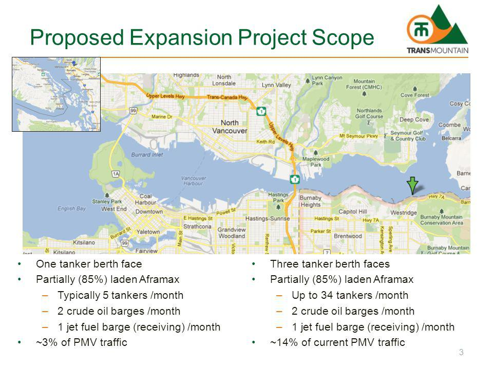 Proposed Expansion Project Scope Three tanker berth faces Partially (85%) laden Aframax –Up to 34 tankers /month –2 crude oil barges /month –1 jet fuel barge (receiving) /month ~14% of current PMV traffic One tanker berth face Partially (85%) laden Aframax –Typically 5 tankers /month –2 crude oil barges /month –1 jet fuel barge (receiving) /month ~3% of PMV traffic 3
