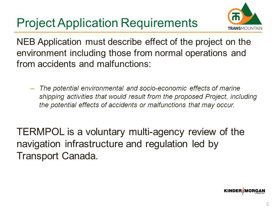 Project Application Requirements NEB Application must describe effect of the project on the environment including those from normal operations and fro