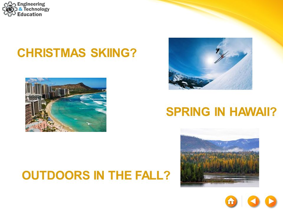 CHRISTMAS SKIING? SPRING IN HAWAII? OUTDOORS IN THE FALL?