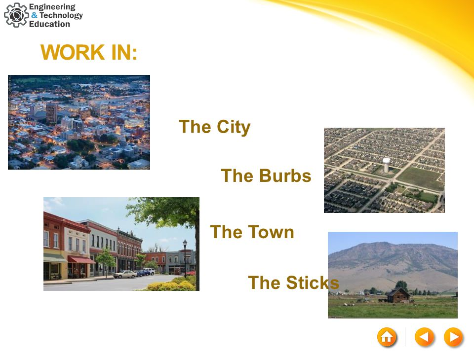 WORK IN: The City The Burbs The Town The Sticks