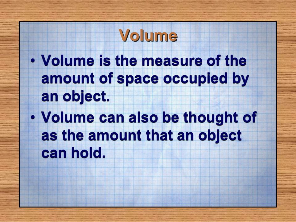 Volume Volume is the measure of the amount of space occupied by an object.Volume is the measure of the amount of space occupied by an object. Volume c