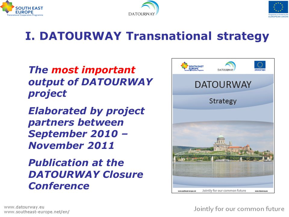 I. DATOURWAY Transnational strategy The most important output of DATOURWAY project Elaborated by project partners between September 2010 – November 20