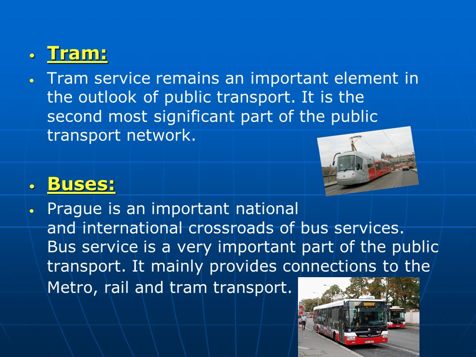 Tram: Tram: Tram service remains an important element in the outlook of public transport. It is the second most significant part of the public transpo