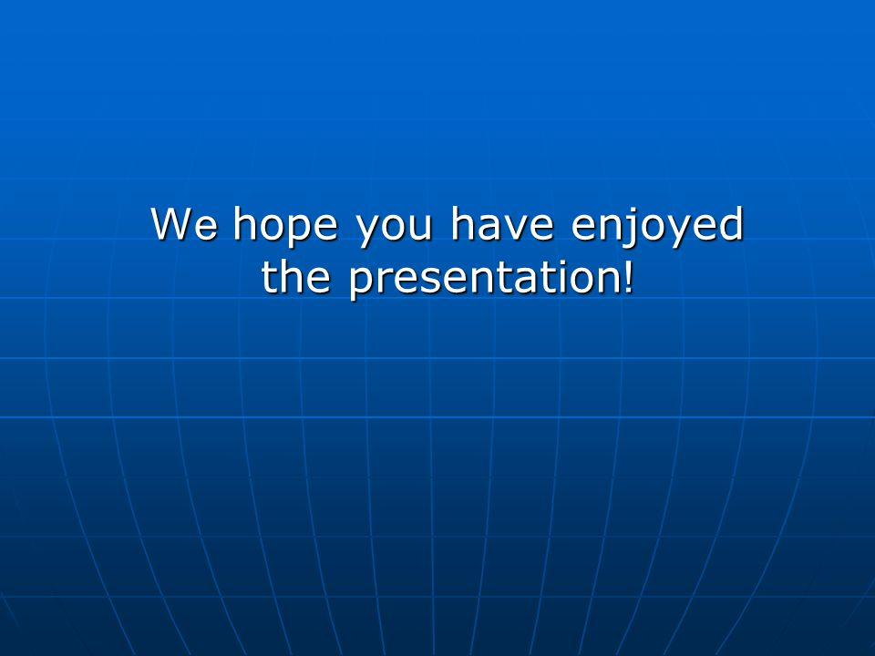 We hope you have enjoyed the presentation !