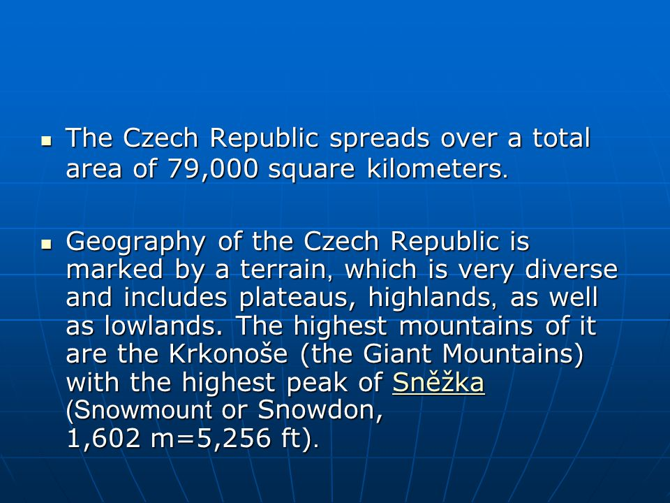 The Czech Republic spreads over a total area of 79,000 square kilometers. The Czech Republic spreads over a total area of 79,000 square kilometers. Ge