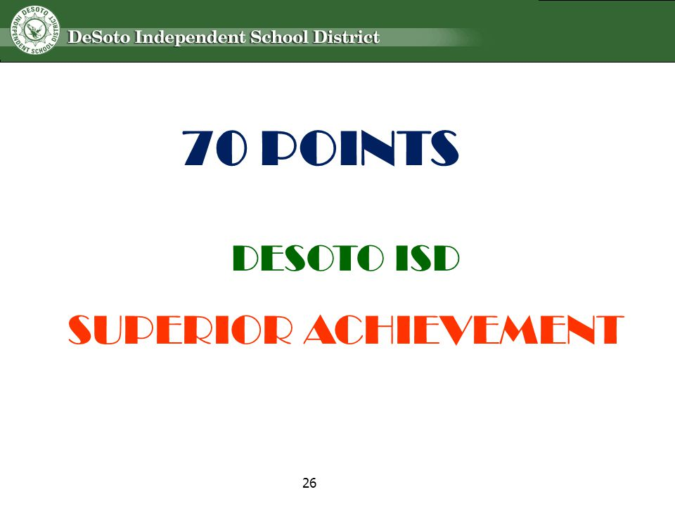 DESOTO ISD SUPERIOR ACHIEVEMENT 70 POINTS 26