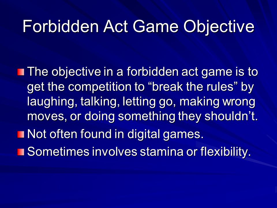 Forbidden Act Game Objective The objective in a forbidden act game is to get the competition to break the rules by laughing, talking, letting go, maki