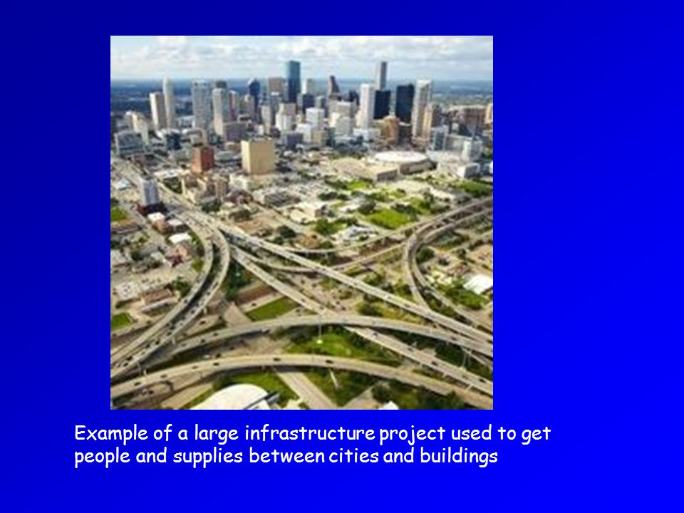 Example of a large infrastructure project used to get people and supplies between cities and buildings
