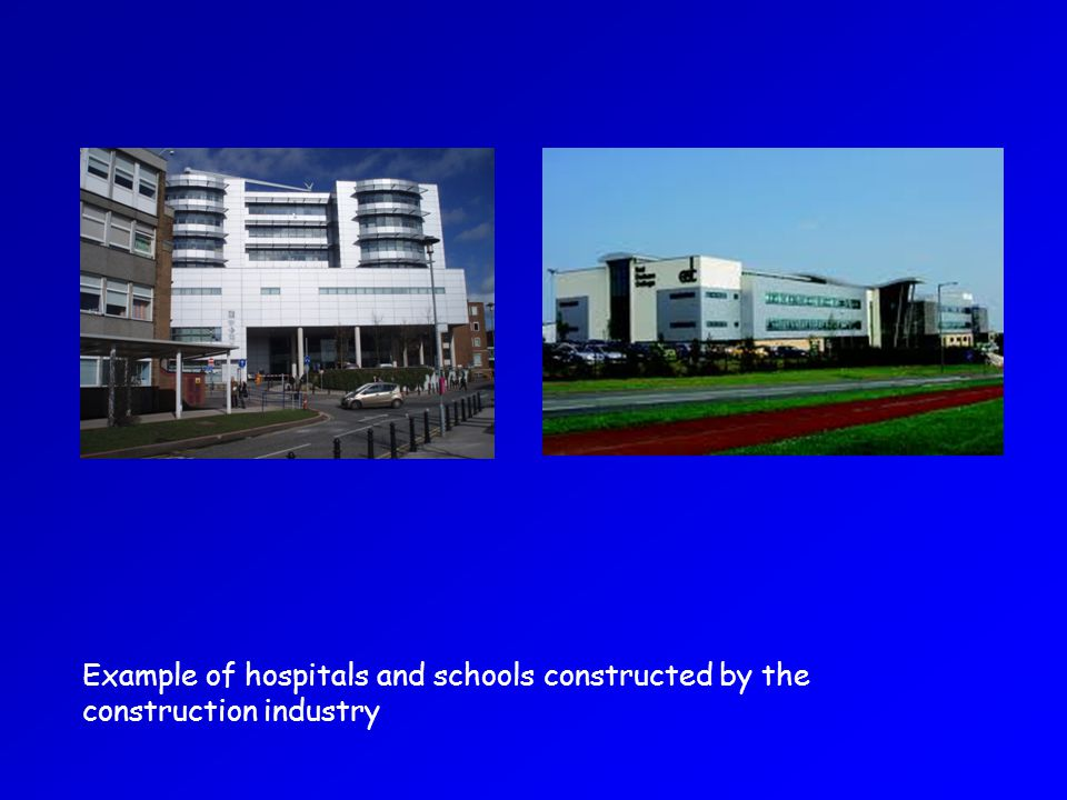 Example of hospitals and schools constructed by the construction industry