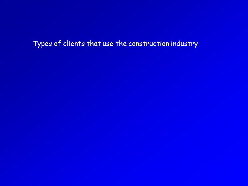 Types of clients that use the construction industry