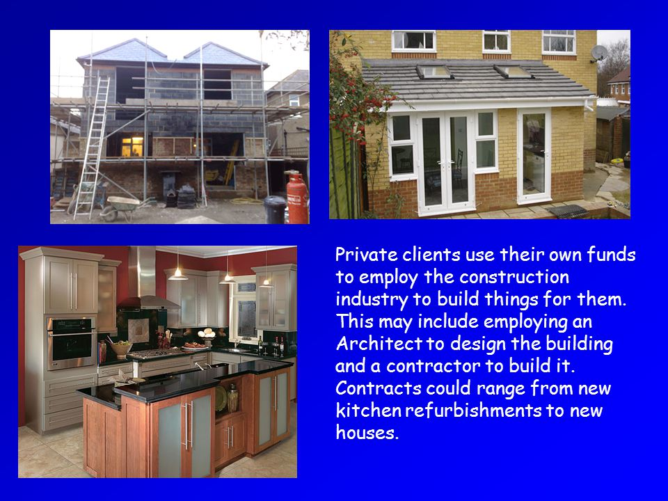 Private clients use their own funds to employ the construction industry to build things for them.