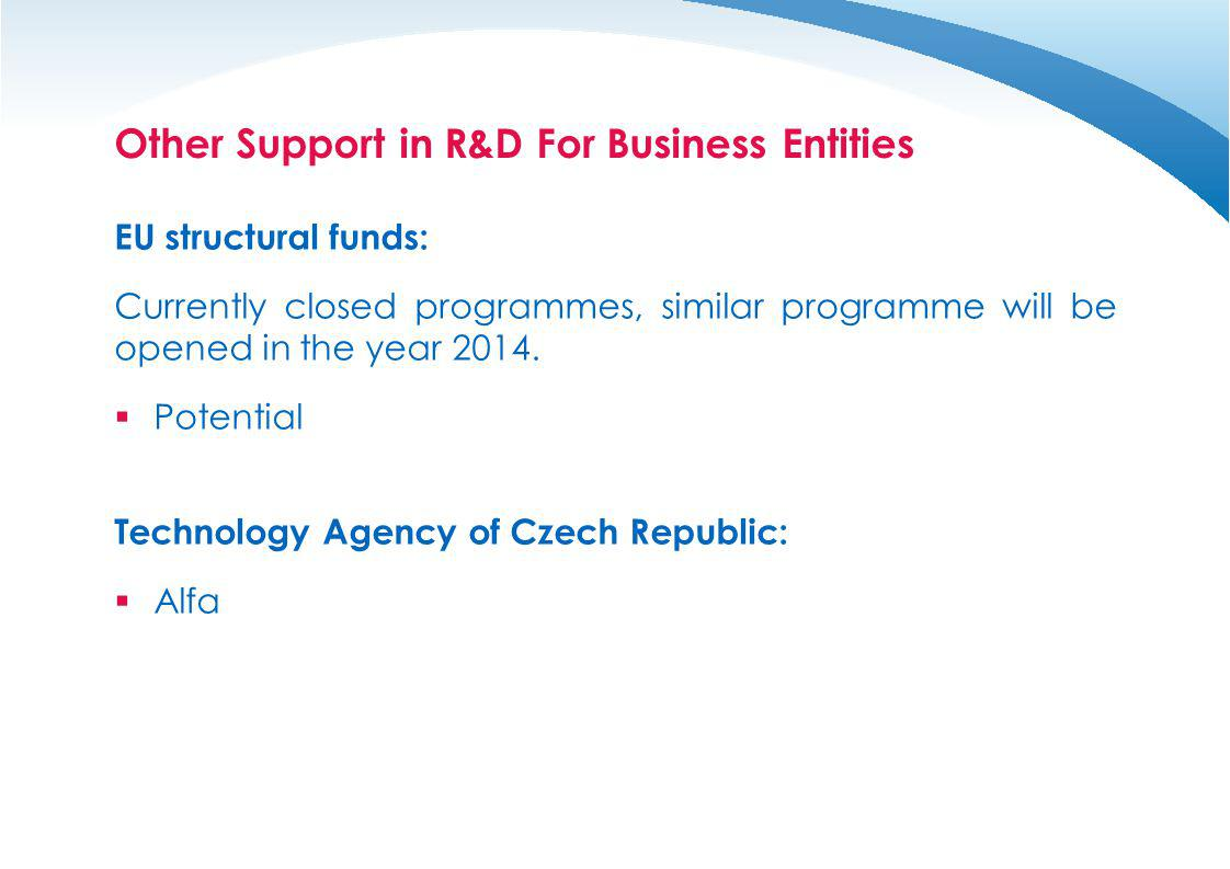 Other Support in R&D For Business Entities EU structural funds: Currently closed programmes, similar programme will be opened in the year 2014. Potent