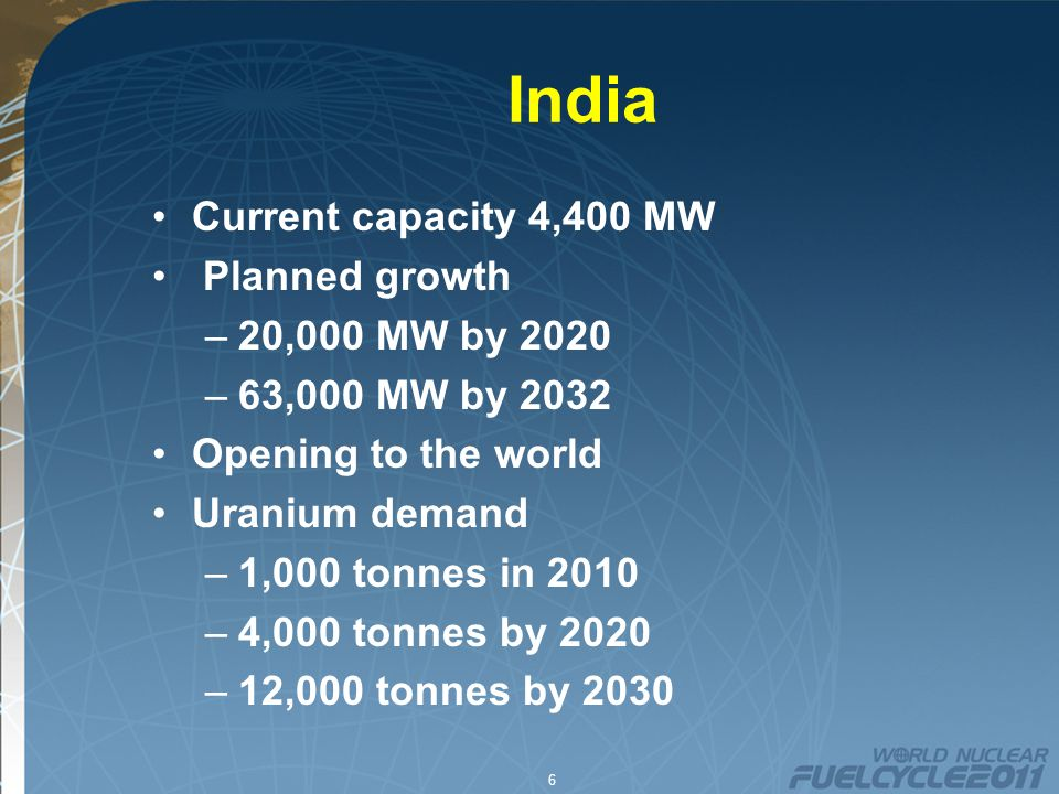 6 India Current capacity 4,400 MW Planned growth –20,000 MW by 2020 –63,000 MW by 2032 Opening to the world Uranium demand –1,000 tonnes in 2010 –4,000 tonnes by 2020 –12,000 tonnes by 2030