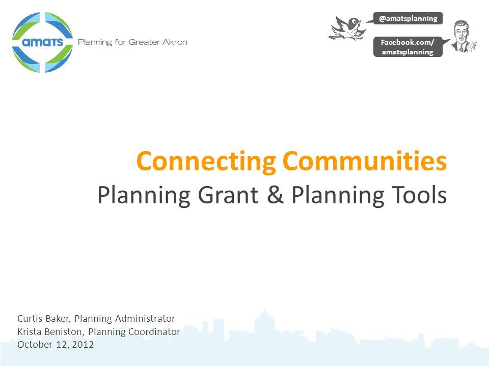 Connecting Communities Planning Grant & Planning Tools Curtis Baker, Planning Administrator Krista Beniston, Planning Coordinator October 12, 2012 @amatsplanning Facebook.com/ amatsplanning