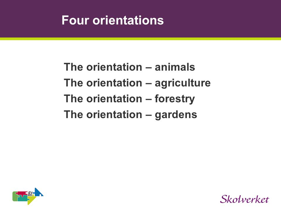 Four orientations The orientation – animals The orientation – agriculture The orientation – forestry The orientation – gardens