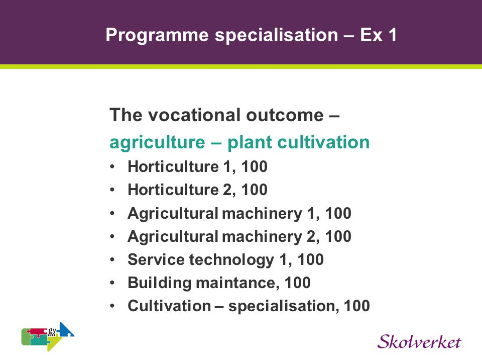 Programme specialisation – Ex 1 The vocational outcome – agriculture – plant cultivation Horticulture 1, 100 Horticulture 2, 100 Agricultural machiner