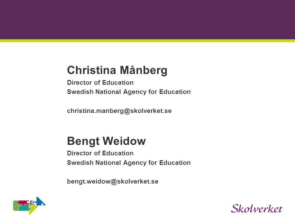 Christina Månberg Director of Education Swedish National Agency for Education christina.manberg@skolverket.se Bengt Weidow Director of Education Swedish National Agency for Education bengt.weidow@skolverket.se