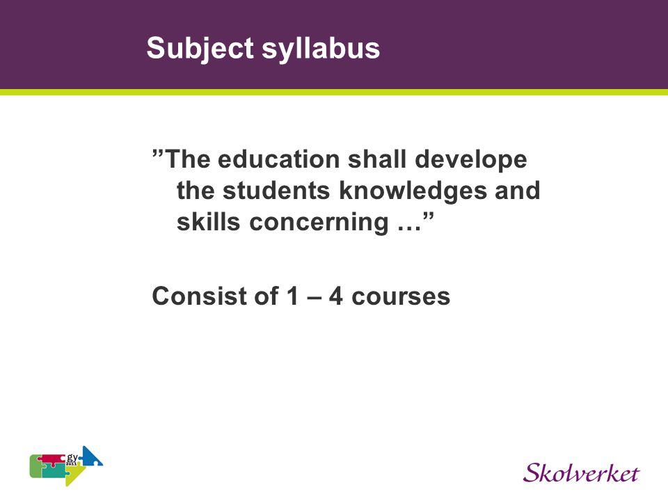 Subject syllabus The education shall develope the students knowledges and skills concerning … Consist of 1 – 4 courses