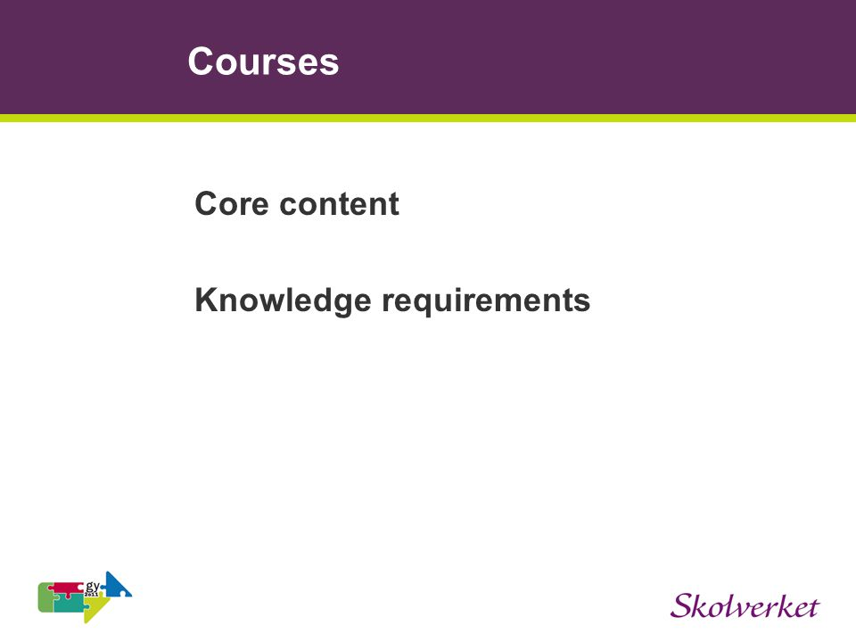 Courses Core content Knowledge requirements