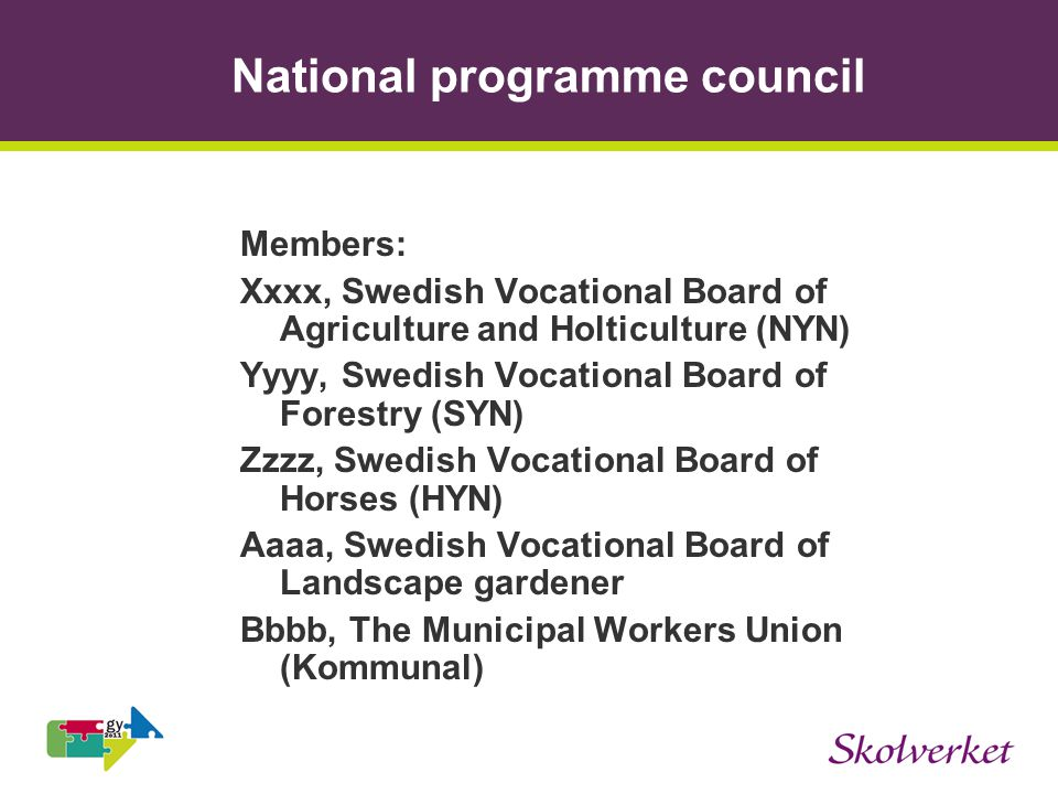 National programme council Members: Xxxx, Swedish Vocational Board of Agriculture and Holticulture (NYN) Yyyy, Swedish Vocational Board of Forestry (S