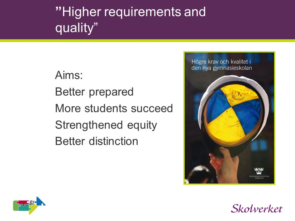 Higher requirements and quality Aims: Better prepared More students succeed Strengthened equity Better distinction